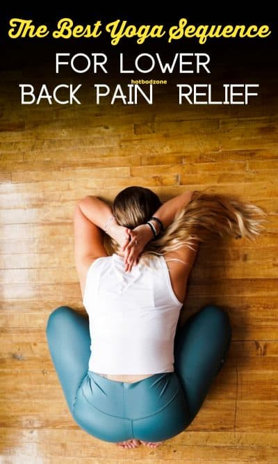 Lower Back Pain Relief With Yoga Workout Hot Bod Zone