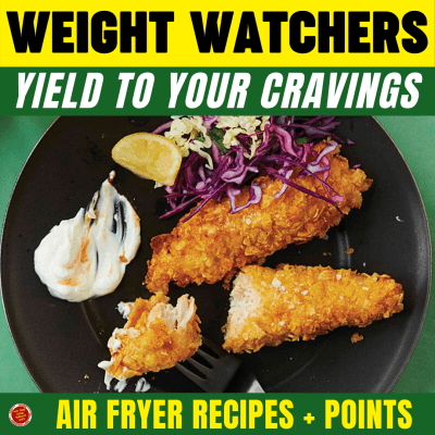Weight Watchers Yield to your Cravings - Air Fryer Recipes