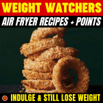 WW Air Fryer Recipes + Points Indulge & Still Lose Weight