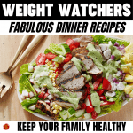 WW Fabulous Dinner Recipes - Keep Your Family Healthy